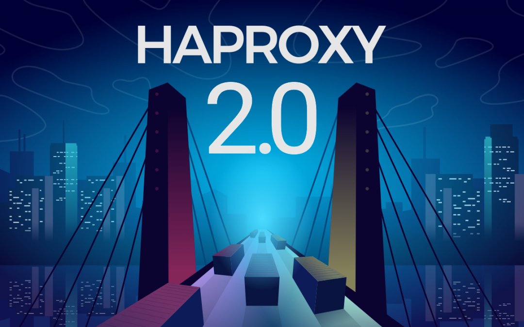 HAProxy 2.0 and Beyond