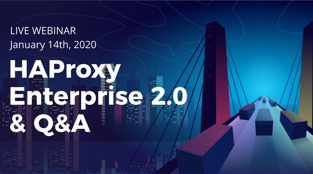 [On-Demand Webinar] HAProxy Enterprise 2.0 and Q&A